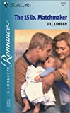 img - for The 15 Lb. Matchmaker (Silhouette Romance) book / textbook / text book