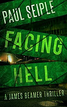 Facing Hell (A James Beamer Thriller Book 3) by [Seiple, Paul]