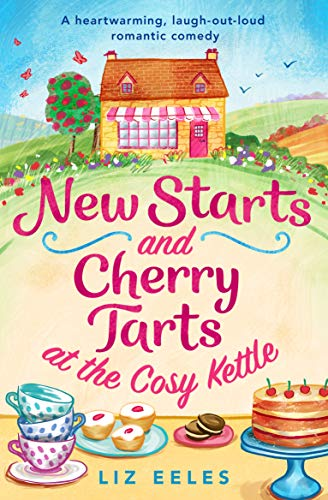 New Starts and Cherry Tarts at the Cosy Kettle: A heartwarming, laugh out loud romantic - Kettle Novel
