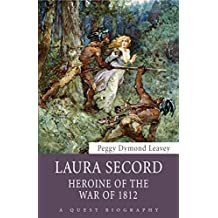 Laura Secord: Heroine of the War of 1812
