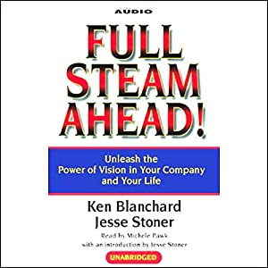 Full Steam Ahead! Unleash the Power of Vision in Your Company and Your Life Audiobook