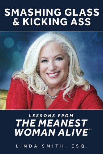 Smashing Glass & Kicking Ass: Lessons from The Meanest Woman Alive