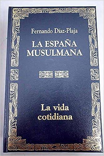 LA VIDA COTIDIANA. LA ESPAÑA MUSULMANA: Amazon.es: Diaz-Plaja,Fernando: Libros