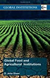 Global Food and Agricultural Institutions, D. John Shaw, 0415445043
