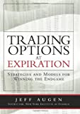 Trading Options at Expiration, Jeff Augen, 0135058724