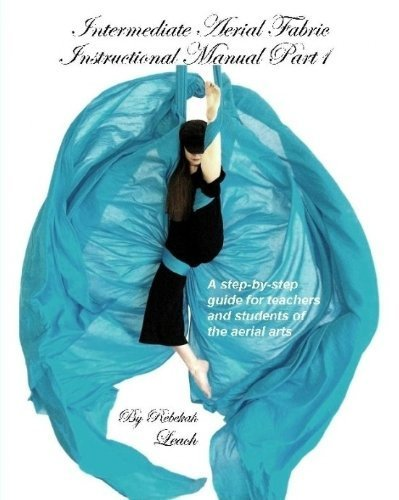 (Intermediate Aerial Fabric Instructional Manual (Part 1) 1st edition by Rebekah Leach (2010) Perfect Paperback)