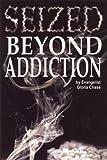 Seized Beyond Addiction, Gloria Chase, 0979618053