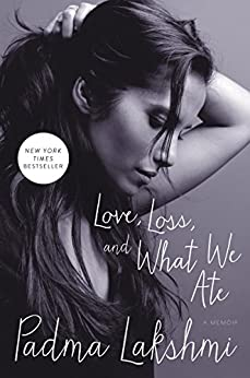 Love, Loss, and What We Ate: A Memoir by [Lakshmi, Padma]