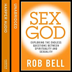 Sex God: Exploring the Endless Questions Between Spirituality and Sexuality