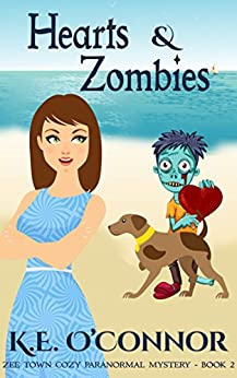 Hearts & Zombies ((Zee Town Paranormal Cozy Mystery Series Book 2)) by [O'Connor, K.E.]