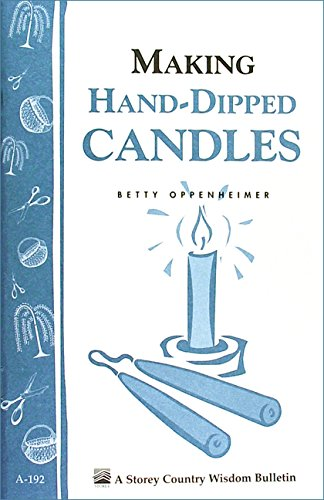 Making Hand-Dipped Candles: Storey's Country Wisdom Bulletin A-192 (Storey Country Wisdom Bulletin, A-192) by [Oppenheimer, Betty]