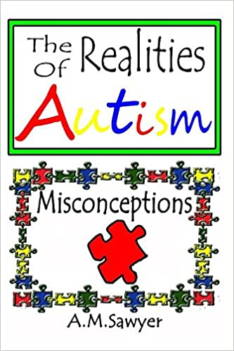 The Reality Of Autism >> The Realities Of Autism Misconceptions A M Sawyer 9781520931166