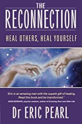 The Reconnection: Heal Others, Heal Yourself by Pearl, Eric (April 1, 2003) Paperback
