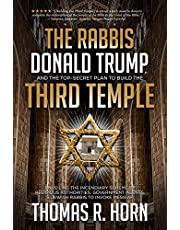 The Rabbis, Donald Trump, and the Top-Secret Plan to Build the Third Temple: Unveiling the Incendiary Scheme by Religious Authorities, Government Agents, and Jewish Rabbis to Invoke Messiah