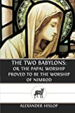 img - for The Two Babylons: Or, the Papal Worship Proved to Be the Worship of Nimrod book / textbook / text book