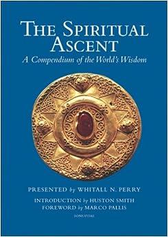 Libro Epub Gratis The Spiritual Ascent: A Compendium Of The World's Wisdom