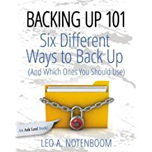 Backing Up 101: Six Different Ways to Back Up Your Computer (And Which Ones You Should Use) by Leo A Notenboom (2014-01-18)