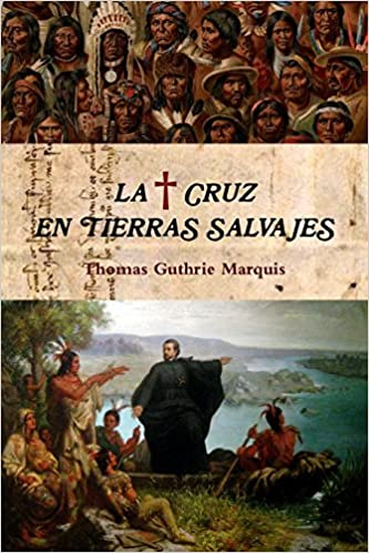 La Cruz en tierras salvajes (Spanish Edition): Thomas Guthrie Marquis: 9781470930844: Amazon.com: Books