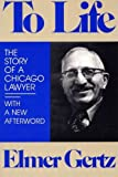 img - for To Life: The Story of a Chicago Lawyer by Mr. Elmer Gertz (1990-07-25) book / textbook / text book
