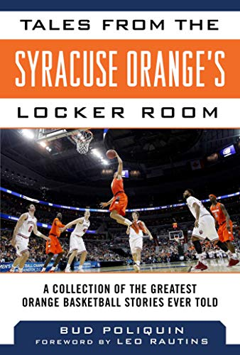(Tales from the Syracuse Orange?s Locker Room: A Collection of the Greatest Orange Basketball Stories Ever Told (Tales from the Team))
