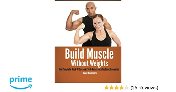 Build Muscle Without Weights: The Complete Book Of Dynamic