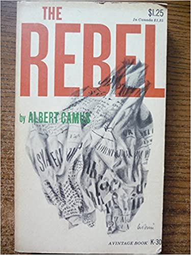 THE REBEL: An Essay of Man in Revolt