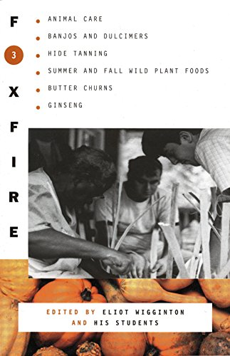 - Foxfire 3: Animal Care, Banjos and Dulcimers, Hide Tanning, Summer and Fall Wild Plant Foods, Butter Churns, Ginseng, and Still More Affairs of Plain Living