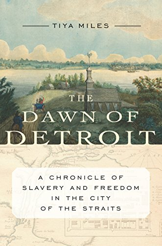 Search : The Dawn of Detroit: A Chronicle of Slavery and Freedom in the City of the Straits