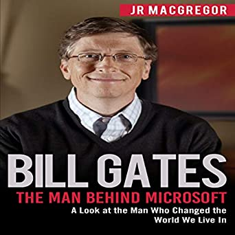 Bill Gates: The Man Behind Microsoft: A Look at the Man Who Changed