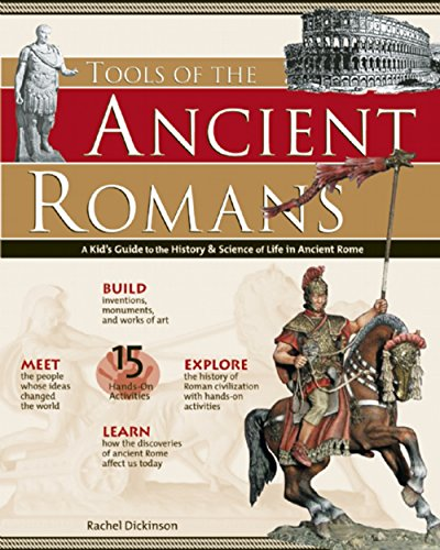 TOOLS OF THE ANCIENT ROMANS: A Kid's Guide to the History & Science of Life in Ancient Rome (Build It Yourself) -