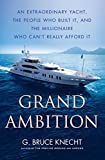 : Grand Ambition: An Extraordinary Yacht, the People Who Built It, and the Millionaire Who Can't Really Afford It