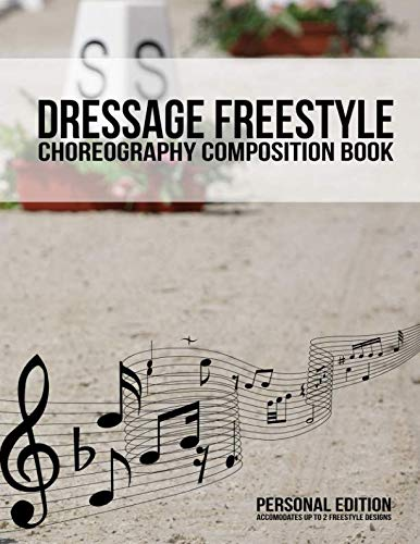 Dressage Freestyle Choreography Composition Book: A dressage freestyle design notebook to choreograph up to 2 musical freestyle designs for the 60m x ... (Dressage Freestyle Resources) (Volume 1) ()