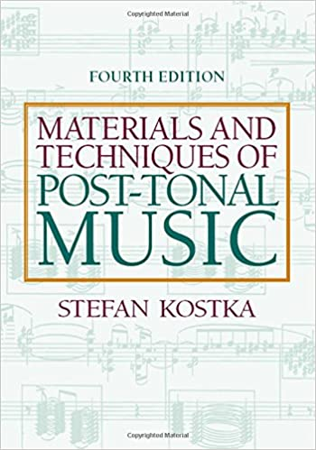 materials and techniques of post tonal music 4th edition stefan