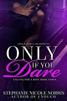 Only If You Dare (Falling For A Rose Book 3) by [Norris, Stephanie Nicole]