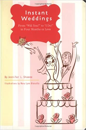 Instant Weddings: From 'Will You?' to 'I Do!' in Four Months or ...