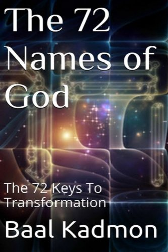 The 72 Names of God: The 72 Keys To Transformation (Sacred Names) (Volume 1) by Baal Kadmon (2015-08-16)