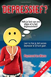 Depressief? Heb Je Last Van Een Dipje of Is Het Depressiviteit? Leer NU Hoe Je Met Succes Depressie Te Lijf Kunt Gaan. (Dutch Edition)