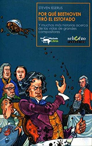 Por qué Beethoven tiró el estofado: Y muchas más historias acerca de las vidas de grandes compositores (Musicalia Scherzo...