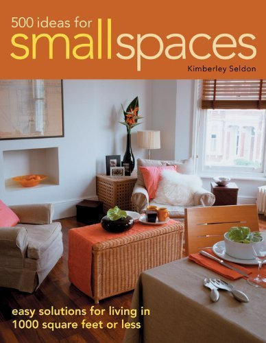 500 Ideas for Small Spaces: Easy Solutions for Living in 1000 Square Feet or Less by Seldon, Kimberley (2007) Paperback