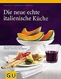 Die neue echte italienische Küche: Typische Rezepte und kulinarische Impressionen aus allen Regionen (GU Echte Küchen) von Cornelia Schinharl (11. September 2006) Gebundene Ausgabe