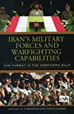 Iran's Military Forces and Warfighting Capabilities: The Threat in the Northern Gulf (Significant Issues Series)