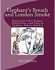 Elephant's Breath and London Smoke: Historical Color Names, Definitions, and Uses in Fashion, Fabric and Art