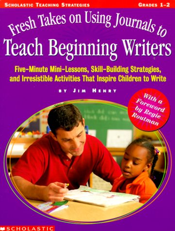 Fresh Takes on Using Journals to Teach Beginning Writers (Grades 1-2)