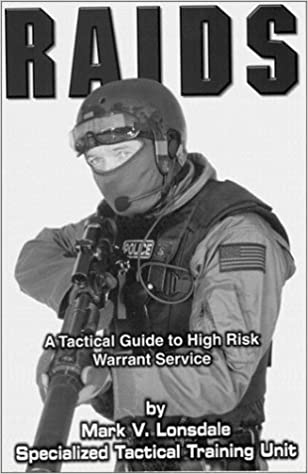 Raids: A Tactical Guide to High Risk Warrant Service by Mark V. Lonsdale (2005-01-01)