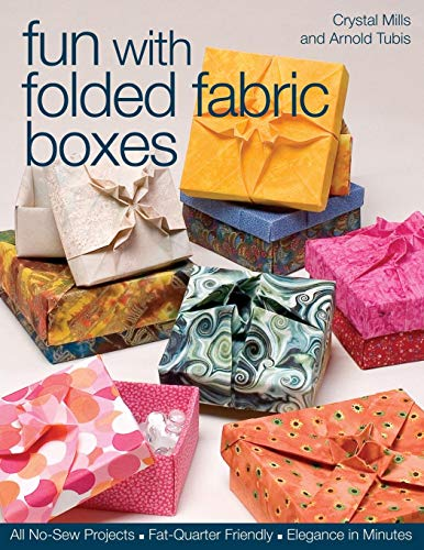 Fun with Folded Fabric Boxes: All No-Sew Projects  Fat-Quarter Friendly  Elegance in Minutes