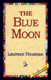 The Blue Moon, Laurence Housman, 1421804662