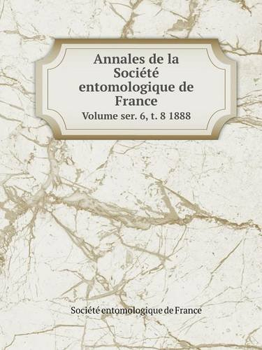 Read Online Annales de la Société entomologique de France Volume ser. 6, t. 8 1888 (French Edition) pdf