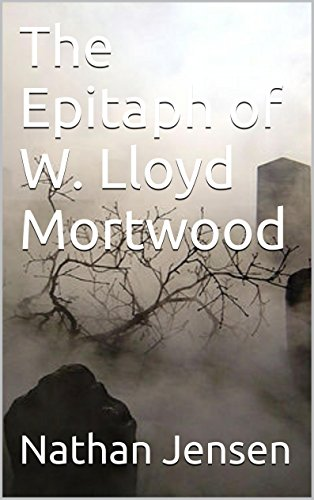 The Epitaph of W. Lloyd Mortwood (Ghost Stories II Book 2) ()