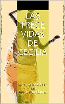 Las trece vidas de Cecilia: Una historia real de Reencarnaciones de [Jiménez, Ramón Esteban]