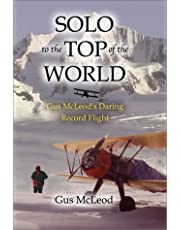 Solo to the Top of the World: Gus McLeod's Daring Record Flight